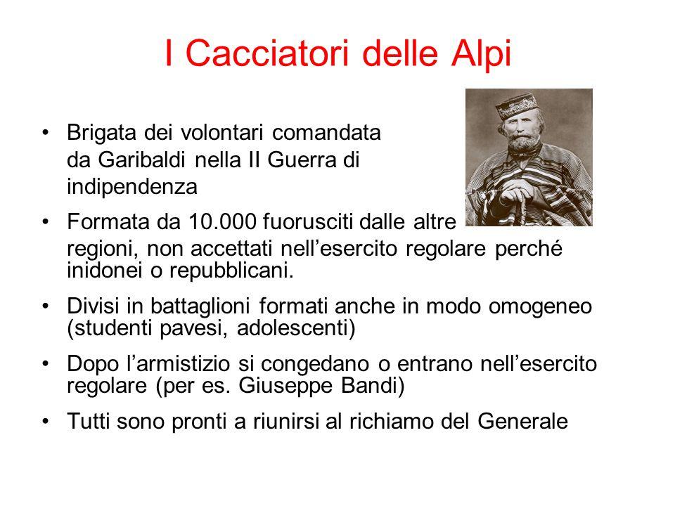 I Cacciatori delle Alpi Brigata dei volontari comandata da Garibaldi nella II Guerra di indipendenza Formata da 10.000 fuorusciti dalle altre regioni,
