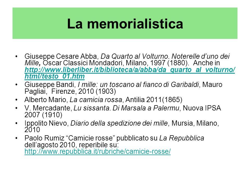 La memorialistica Giuseppe Cesare Abba, Da Quarto al Volturno. Noterelle duno dei Mille, Oscar Classici Mondadori, Milano, 1997 (1880). Anche in http: