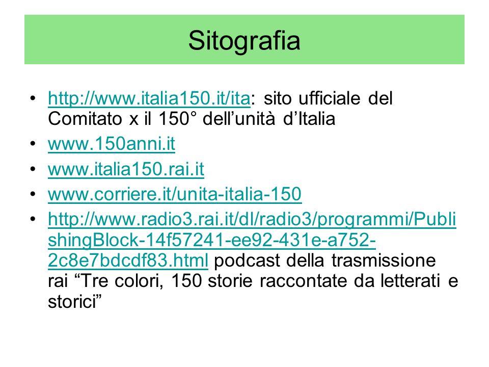 Sitografia http://www.italia150.it/ita: sito ufficiale del Comitato x il 150° dellunità dItaliahttp://www.italia150.it/ita www.150anni.it www.italia15