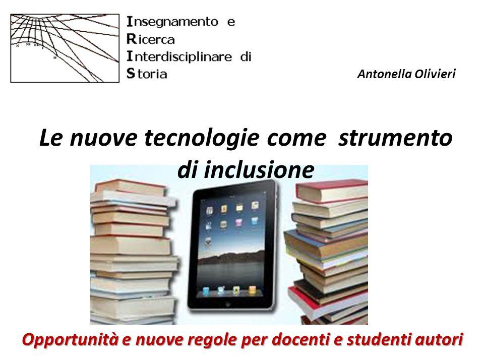 Le nuove tecnologie come strumento di inclusione Opportunità e nuove regole per docenti e studenti autori Antonella Olivieri