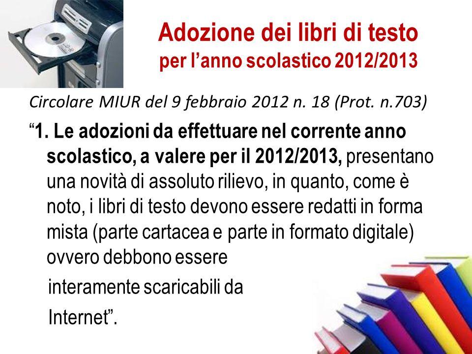 Adozione dei libri di testo per lanno scolastico 2012/2013 Circolare MIUR del 9 febbraio 2012 n. 18 (Prot. n.703) 1. Le adozioni da effettuare nel cor