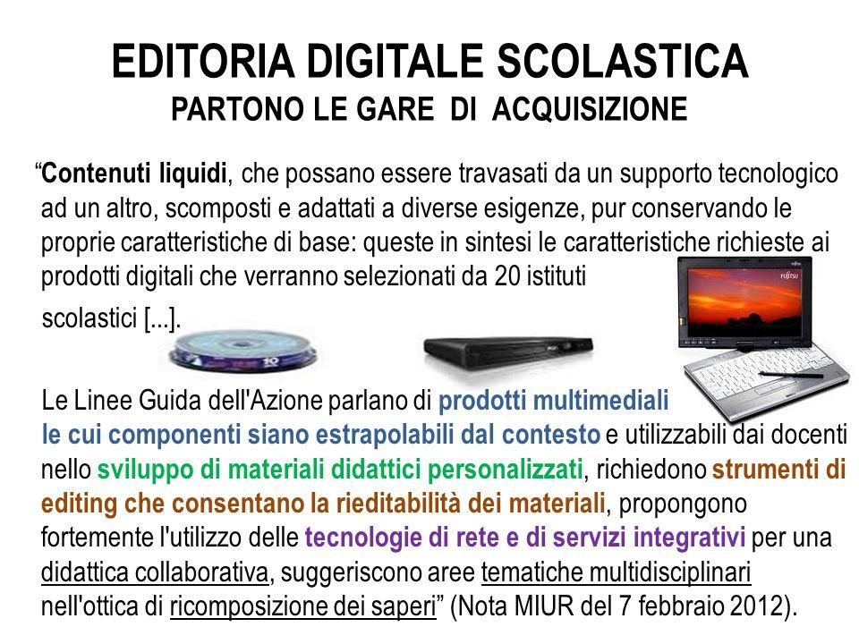 EDITORIA DIGITALE SCOLASTICA PARTONO LE GARE DI ACQUISIZIONE Contenuti liquidi, che possano essere travasati da un supporto tecnologico ad un altro, s