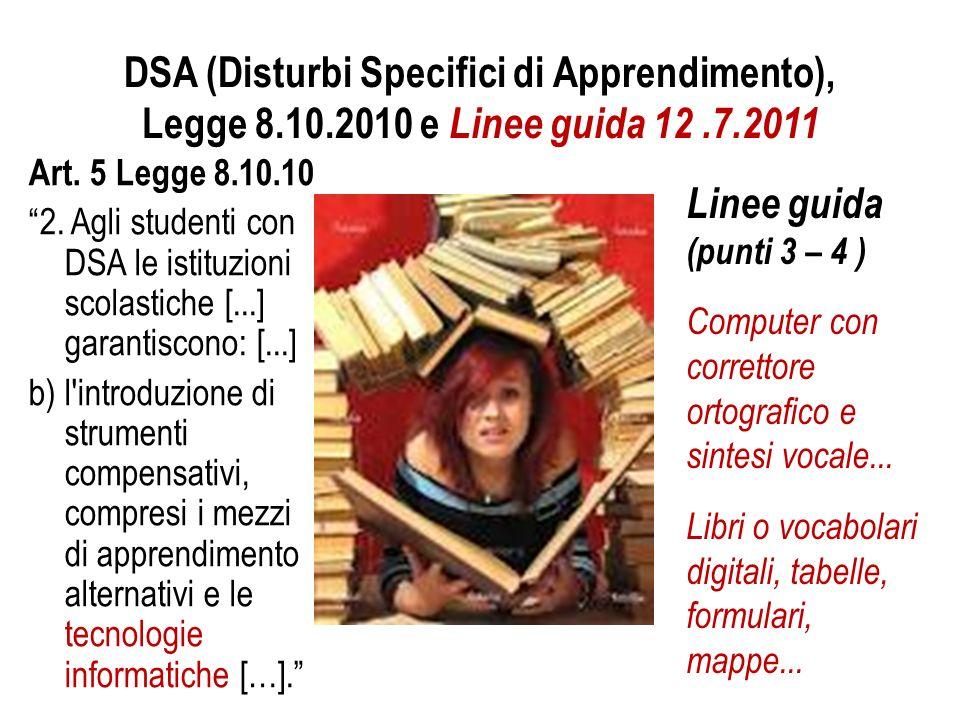 DSA (Disturbi Specifici di Apprendimento), Legge 8.10.2010 e Linee guida 12.7.2011 Art. 5 Legge 8.10.10 2. Agli studenti con DSA le istituzioni scolas