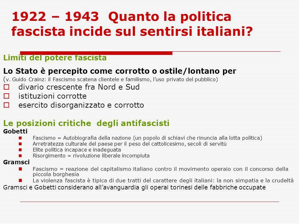 1922 – 1943 Quanto la politica fascista incide sul sentirsi italiani? Limiti del potere fascista Lo Stato è percepito come corrotto o ostile/lontano p