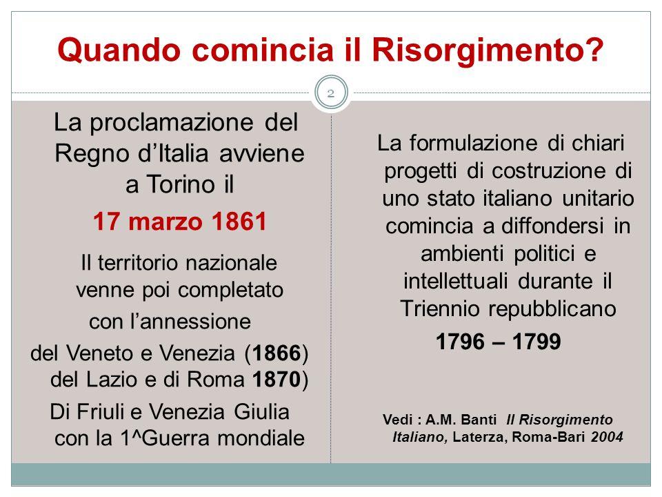 Quando comincia il Risorgimento? 2 La proclamazione del Regno dItalia avviene a Torino il 17 marzo 1861 Il territorio nazionale venne poi completato c