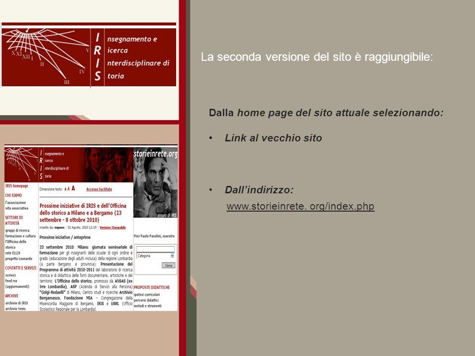 La seconda versione del sito è raggiungibile: Dalla home page del sito attuale selezionando: Link al vecchio sito Dallindirizzo: www.storieinrete.