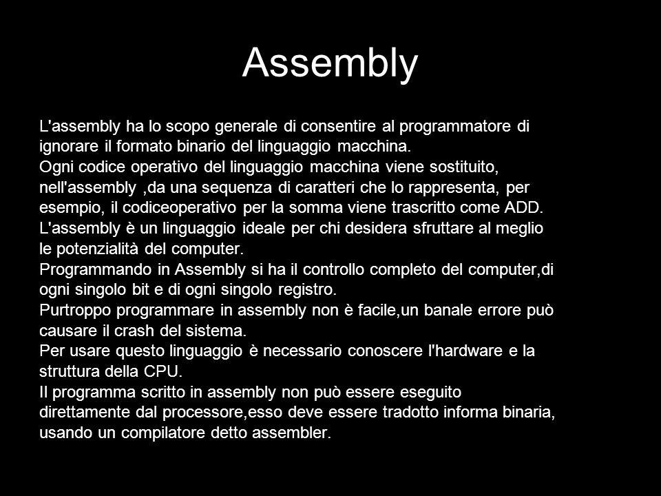 Assembly L'assembly ha lo scopo generale di consentire al programmatore di ignorare il formato binario del linguaggio macchina. Ogni codice operativo