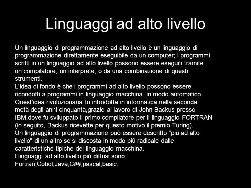 Linguaggi ad alto livello Un linguaggio di programmazione ad alto livello è un linguaggio di programmazione direttamente eseguibile da un computer; i