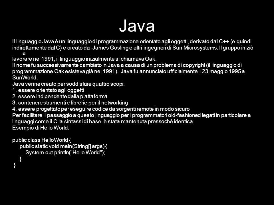 Java Il linguaggio Java è un linguaggio di programmazione orientato agli oggetti, derivato dal C++ (e quindi indirettamente dal C) e creato da James G