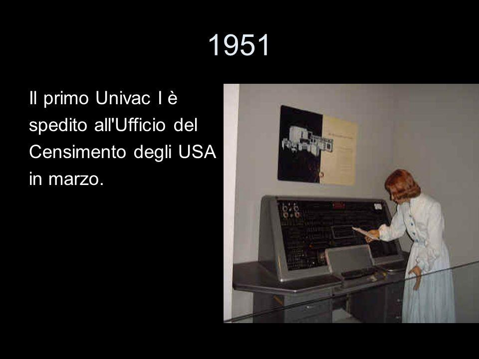 1951 Il primo Univac I è spedito all'Ufficio del Censimento degli USA in marzo.