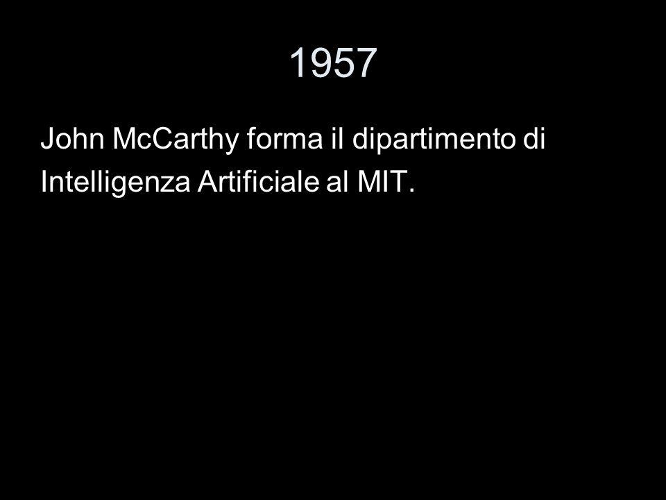 1957 John McCarthy forma il dipartimento di Intelligenza Artificiale al MIT.