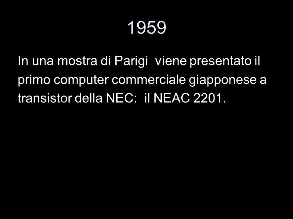 1959 In una mostra di Parigi viene presentato il primo computer commerciale giapponese a transistor della NEC: il NEAC 2201.