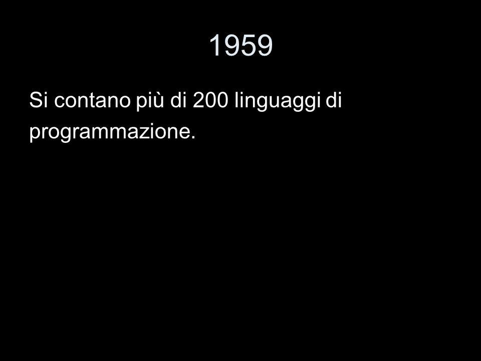 1959 Si contano più di 200 linguaggi di programmazione.