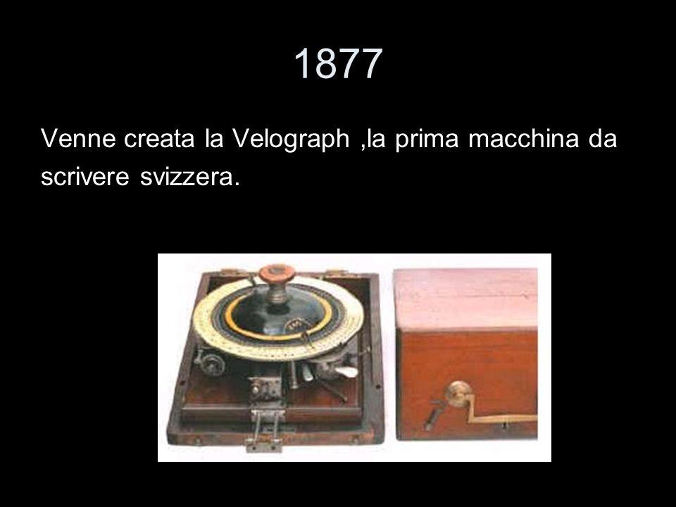 1877 Venne creata la Velograph,la prima macchina da scrivere svizzera.