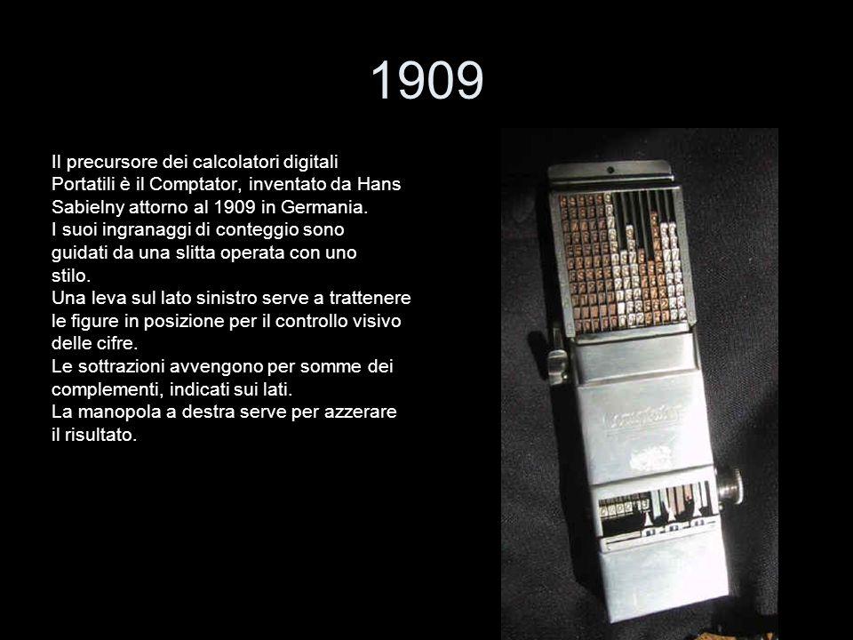 1909 Il precursore dei calcolatori digitali Portatili è il Comptator, inventato da Hans Sabielny attorno al 1909 in Germania. I suoi ingranaggi di con
