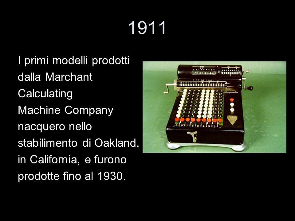 1911 I primi modelli prodotti dalla Marchant Calculating Machine Company nacquero nello stabilimento di Oakland, in California, e furono prodotte fino