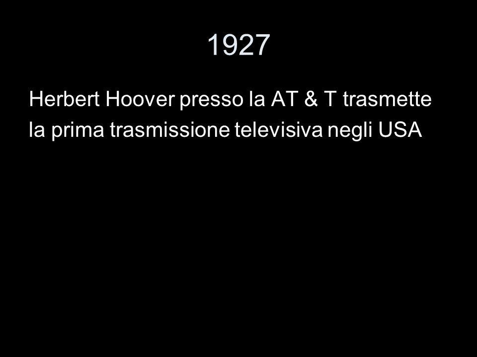 1927 Herbert Hoover presso la AT & T trasmette la prima trasmissione televisiva negli USA