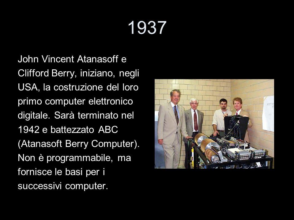 1937 John Vincent Atanasoff e Clifford Berry, iniziano, negli USA, la costruzione del loro primo computer elettronico digitale. Sarà terminato nel 194