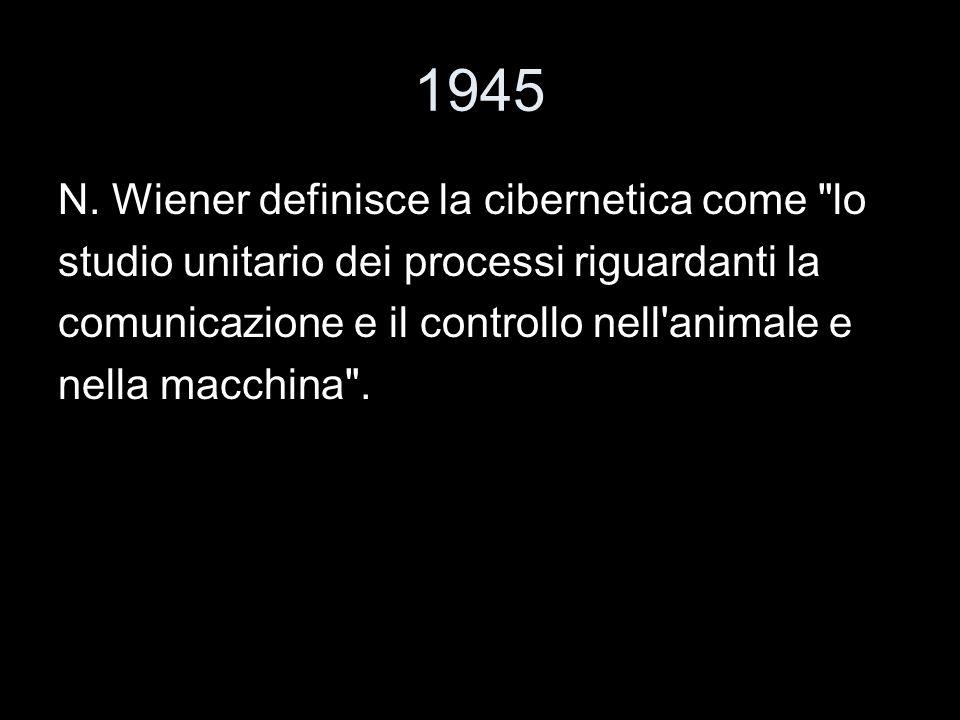 1945 N. Wiener definisce la cibernetica come