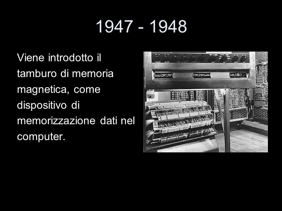 1947 - 1948 Viene introdotto il tamburo di memoria magnetica, come dispositivo di memorizzazione dati nel computer.
