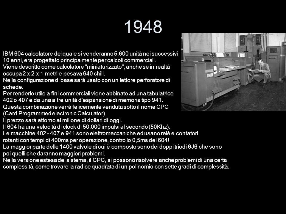1948 IBM 604 calcolatore del quale si venderanno 5.600 unità nei successivi 10 anni, era progettato principalmente per calcoli commerciali. Viene desc