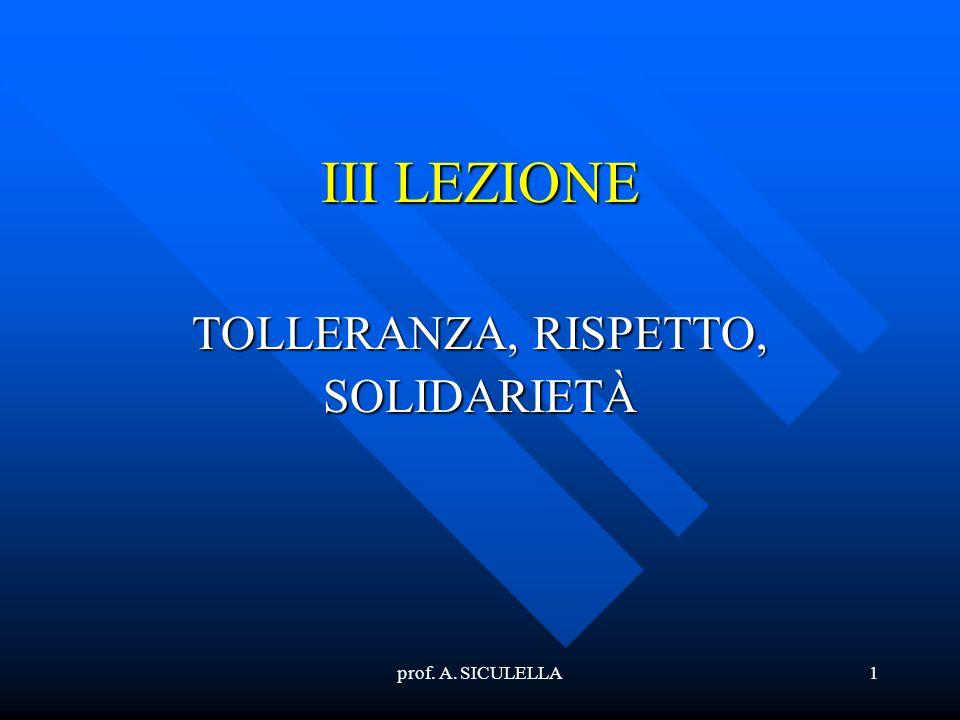 prof. A. SICULELLA1 III LEZIONE TOLLERANZA, RISPETTO, SOLIDARIETÀ