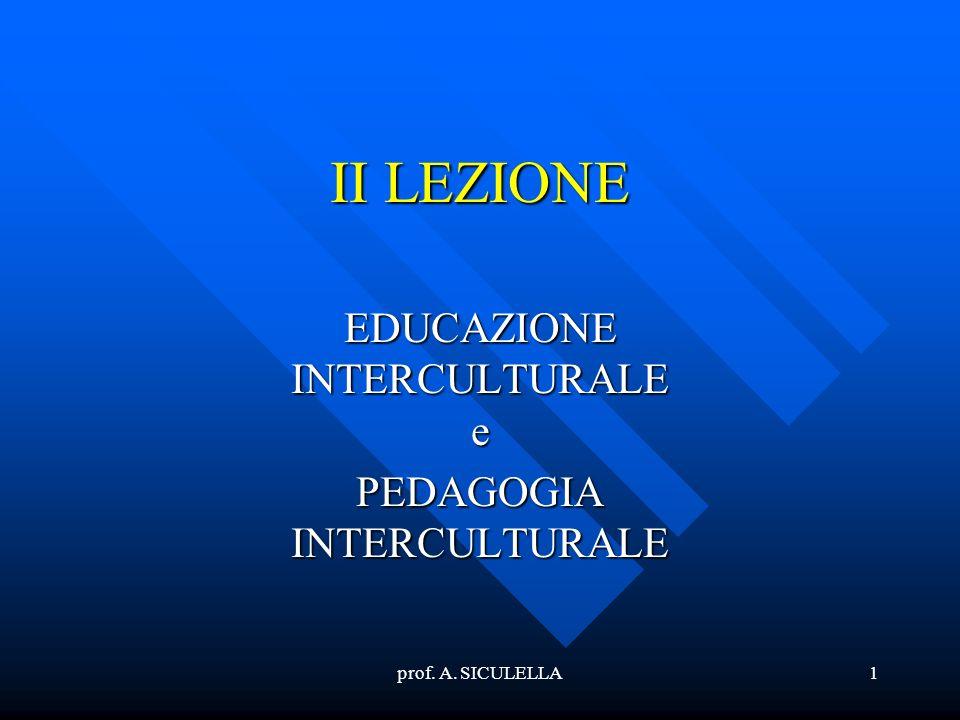 prof. A. SICULELLA1 II LEZIONE EDUCAZIONE INTERCULTURALE e PEDAGOGIA INTERCULTURALE