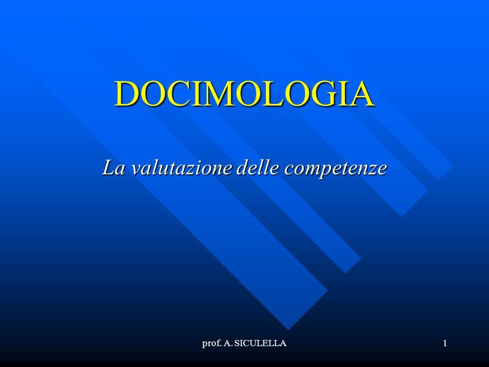 prof. A. SICULELLA1 DOCIMOLOGIA La valutazione delle competenze