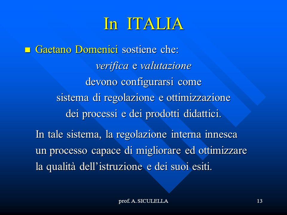 prof. A. SICULELLA13 In ITALIA Gaetano Gaetano Domenici Domenici sostiene che: verifica verifica e valutazione devono configurarsi come sistema di reg