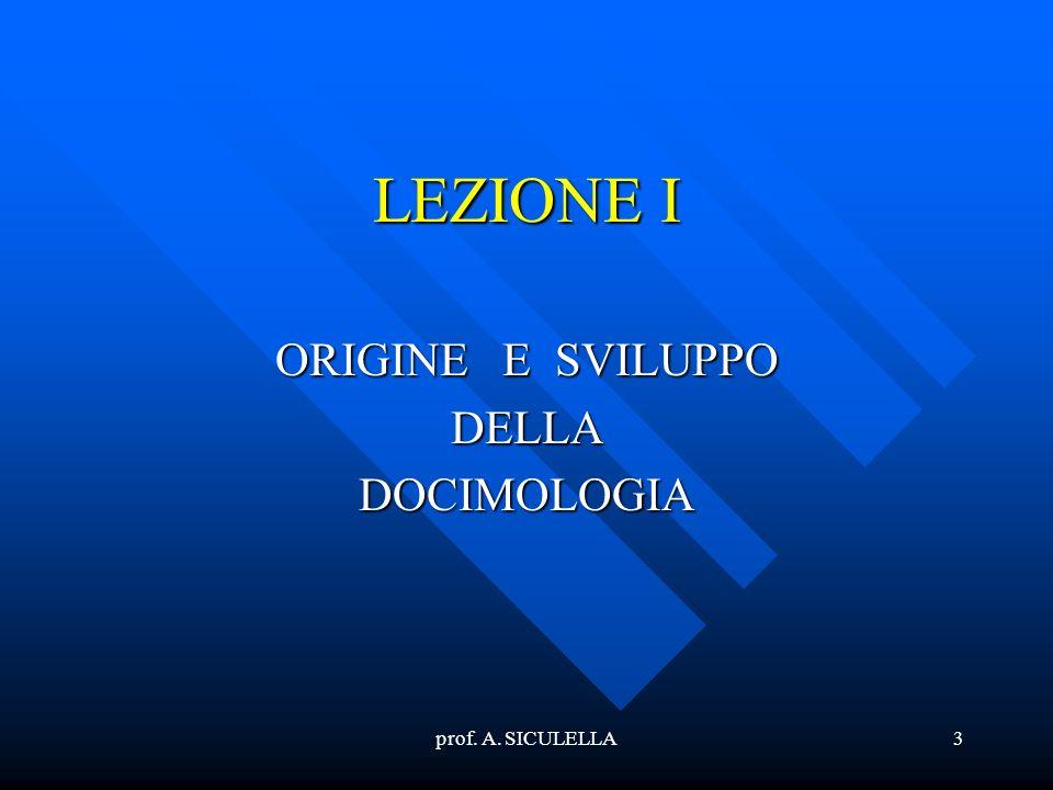 prof. A. SICULELLA3 LEZIONE I ORIGINE E SVILUPPO DELLADOCIMOLOGIA