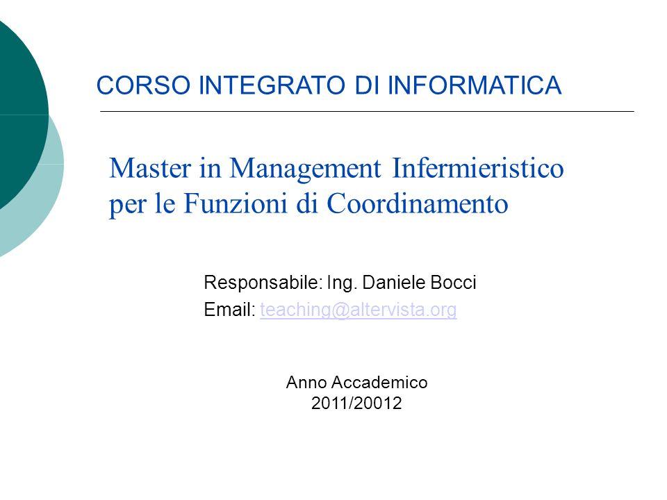Responsabile: Ing. Daniele Bocci Email: teaching@altervista.orgteaching@altervista.org CORSO INTEGRATO DI INFORMATICA Master in Management Infermieris