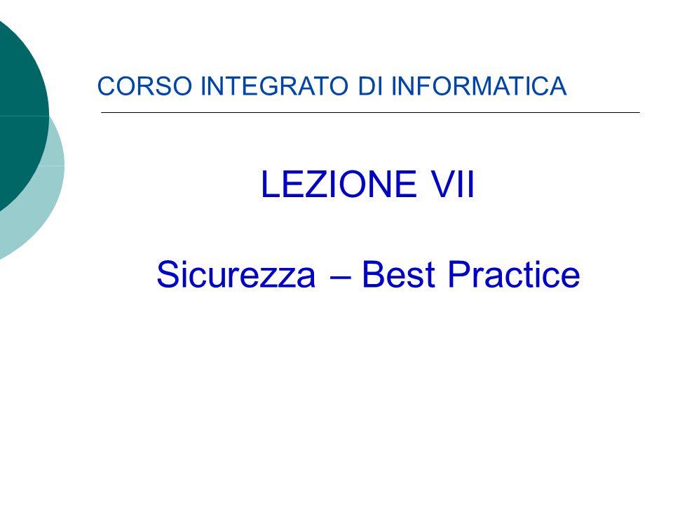 CORSO INTEGRATO DI INFORMATICA Sicurezza – Best Practice LEZIONE VII