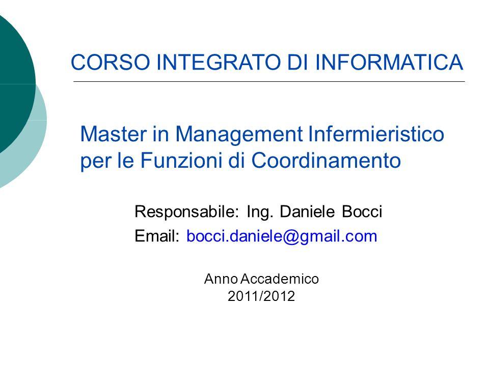 Responsabile: Ing. Daniele Bocci Email: bocci.daniele@gmail.com CORSO INTEGRATO DI INFORMATICA Master in Management Infermieristico per le Funzioni di