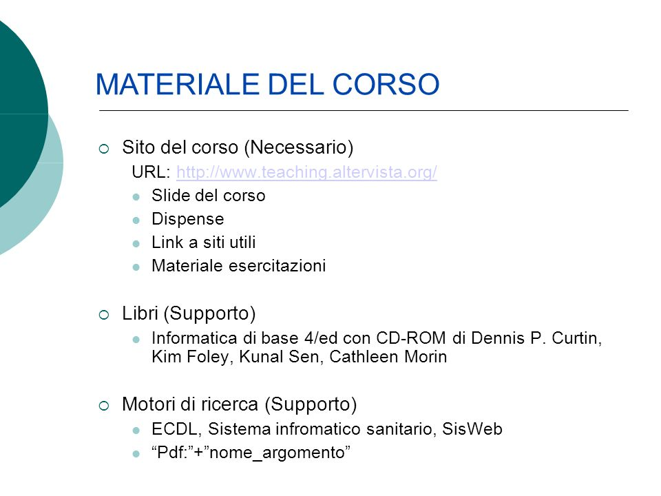 Sito del corso (Necessario) URL: http://www.teaching.altervista.org/http://www.teaching.altervista.org/ Slide del corso Dispense Link a siti utili Mat