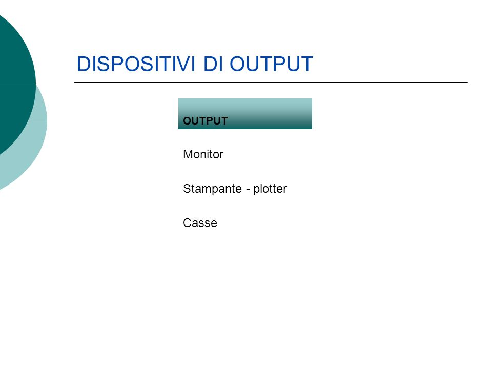 OUTPUT Monitor Stampante - plotter Casse DISPOSITIVI DI OUTPUT