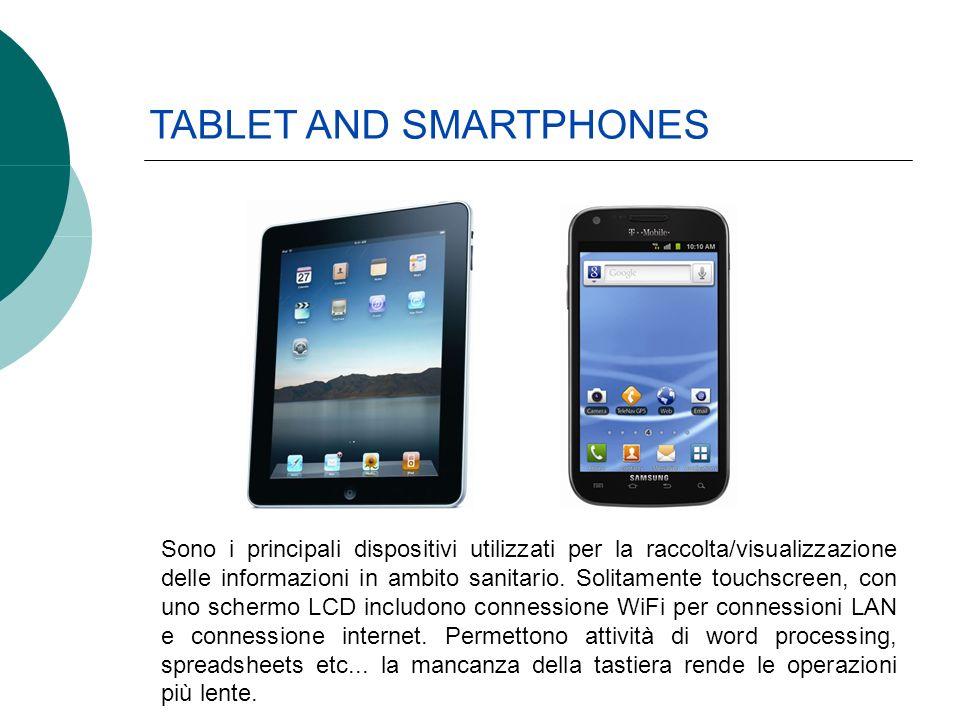 TABLET AND SMARTPHONES Sono i principali dispositivi utilizzati per la raccolta/visualizzazione delle informazioni in ambito sanitario. Solitamente to