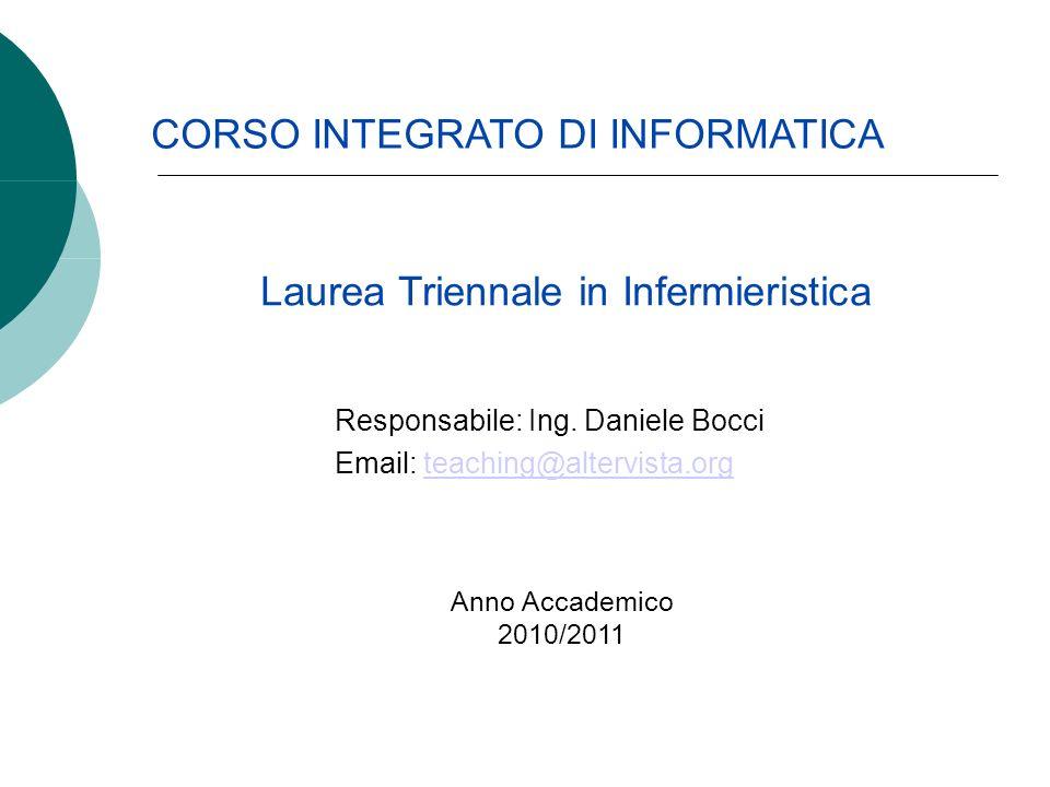 Responsabile: Ing. Daniele Bocci Email: teaching@altervista.orgteaching@altervista.org CORSO INTEGRATO DI INFORMATICA Laurea Triennale in Infermierist