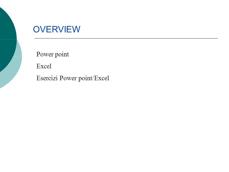 Power point Excel Esercizi Power point/Excel OVERVIEW