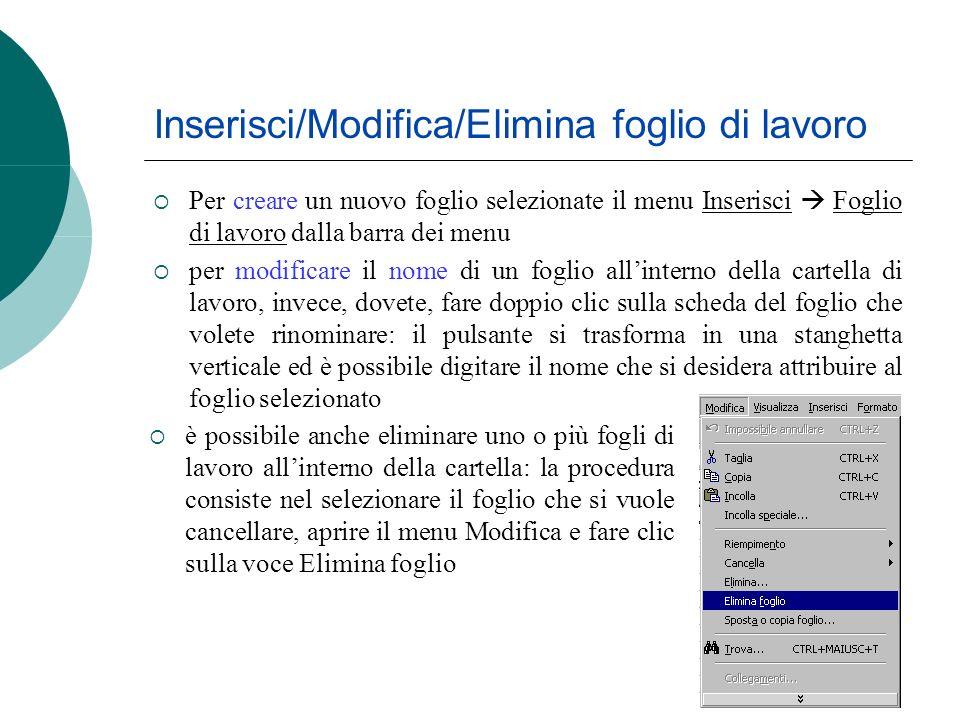 Inserisci/Modifica/Elimina foglio di lavoro Per creare un nuovo foglio selezionate il menu Inserisci Foglio di lavoro dalla barra dei menu per modific