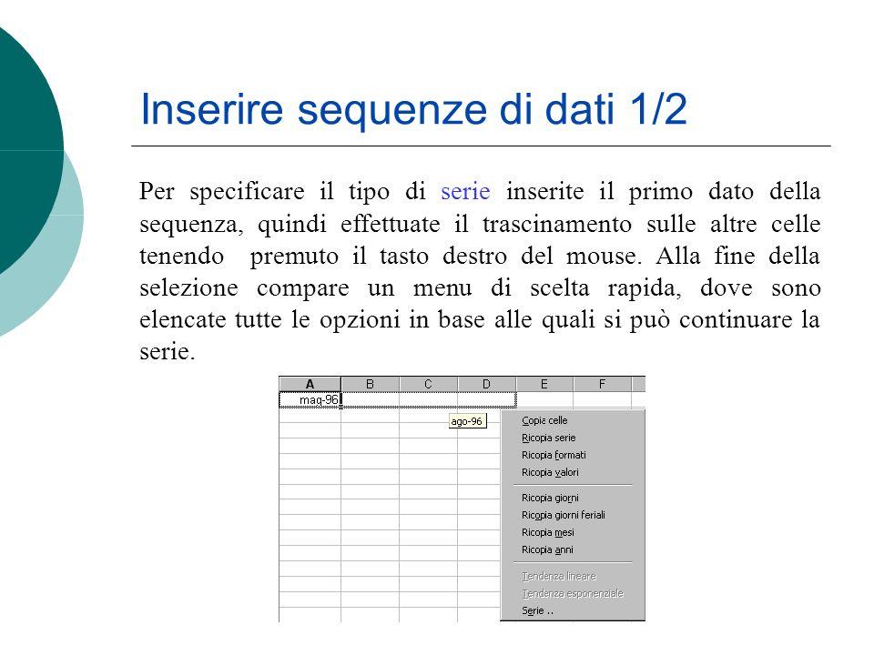 Inserire sequenze di dati 1/2 Per specificare il tipo di serie inserite il primo dato della sequenza, quindi effettuate il trascinamento sulle altre c