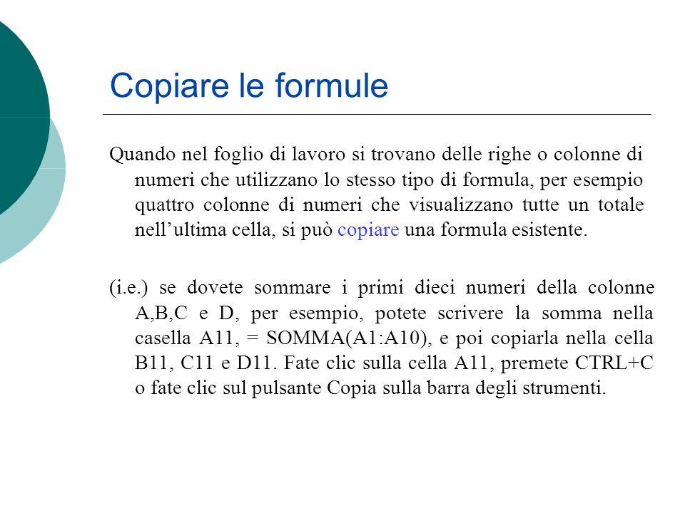 Copiare le formule Quando nel foglio di lavoro si trovano delle righe o colonne di numeri che utilizzano lo stesso tipo di formula, per esempio quattr