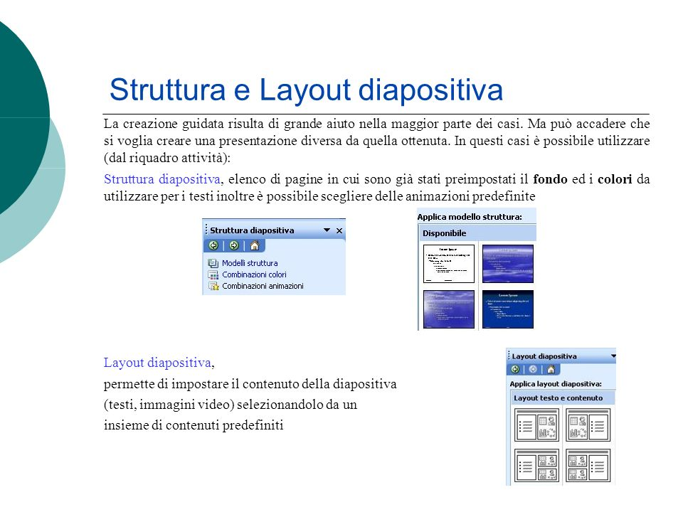 Struttura e Layout diapositiva La creazione guidata risulta di grande aiuto nella maggior parte dei casi. Ma può accadere che si voglia creare una pre