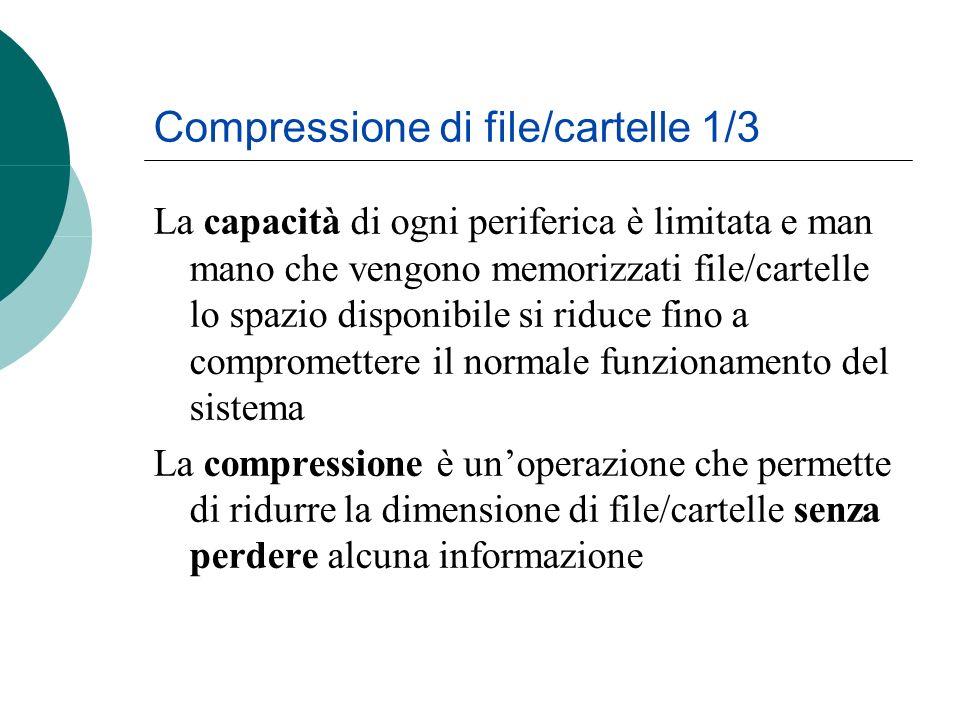 La capacità di ogni periferica è limitata e man mano che vengono memorizzati file/cartelle lo spazio disponibile si riduce fino a compromettere il normale funzionamento del sistema La compressione è unoperazione che permette di ridurre la dimensione di file/cartelle senza perdere alcuna informazione Compressione di file/cartelle 1/3