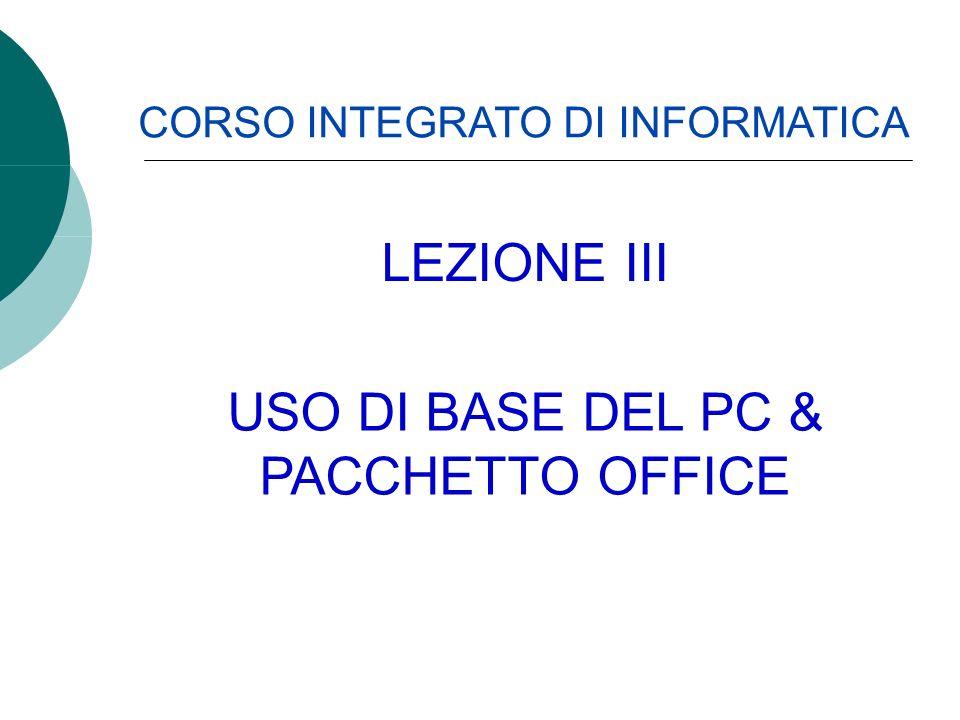 CORSO INTEGRATO DI INFORMATICA USO DI BASE DEL PC & PACCHETTO OFFICE LEZIONE III