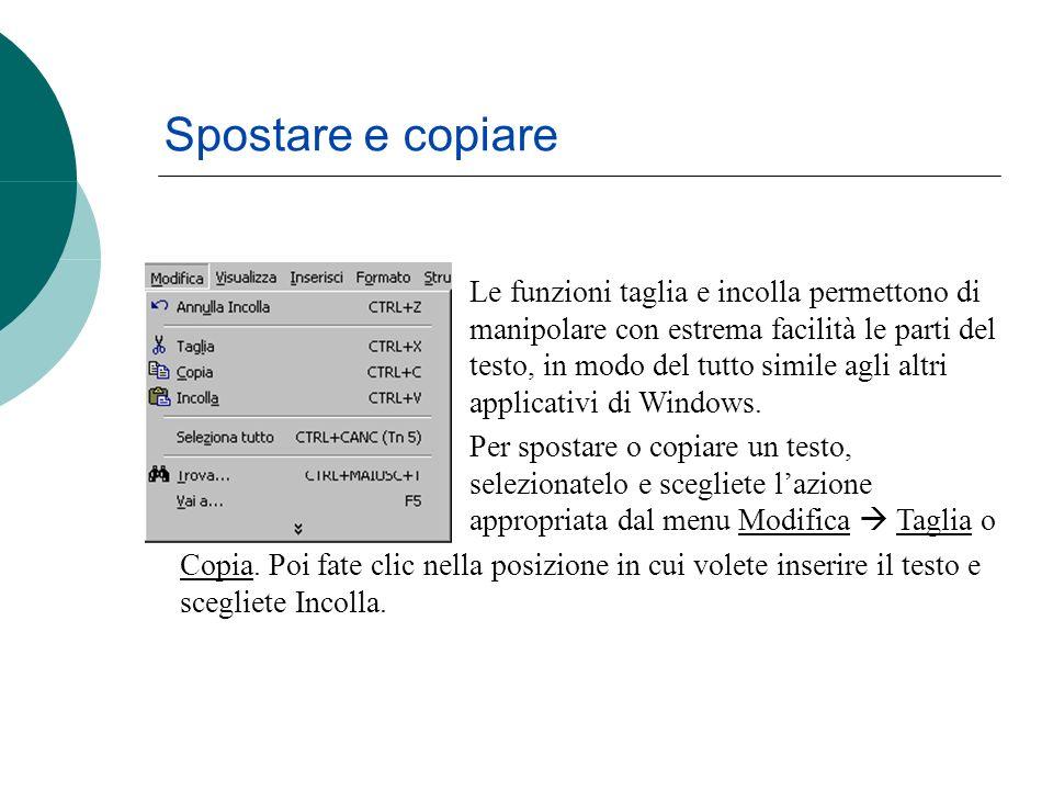 Spostare e copiare Le funzioni taglia e incolla permettono di manipolare con estrema facilità le parti del testo, in modo del tutto simile agli altri applicativi di Windows.