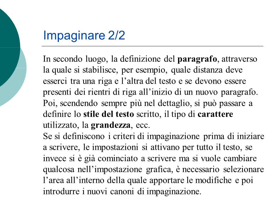 In secondo luogo, la definizione del paragrafo, attraverso la quale si stabilisce, per esempio, quale distanza deve esserci tra una riga e laltra del testo e se devono essere presenti dei rientri di riga allinizio di un nuovo paragrafo.