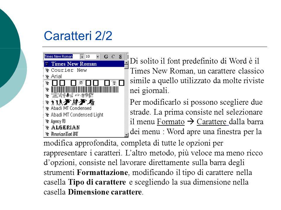 Caratteri 2/2 Di solito il font predefinito di Word è il Times New Roman, un carattere classico simile a quello utilizzato da molte riviste nei giornali.
