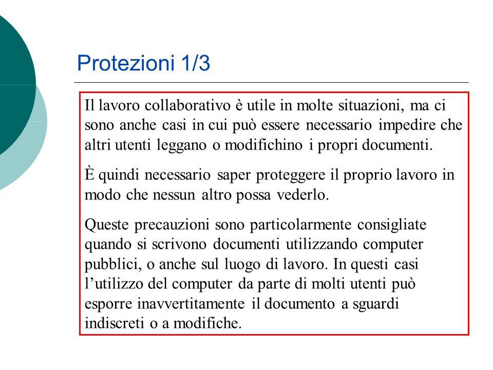 Protezioni 1/3 Il lavoro collaborativo è utile in molte situazioni, ma ci sono anche casi in cui può essere necessario impedire che altri utenti leggano o modifichino i propri documenti.