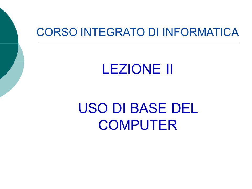 CORSO INTEGRATO DI INFORMATICA USO DI BASE DEL COMPUTER LEZIONE II
