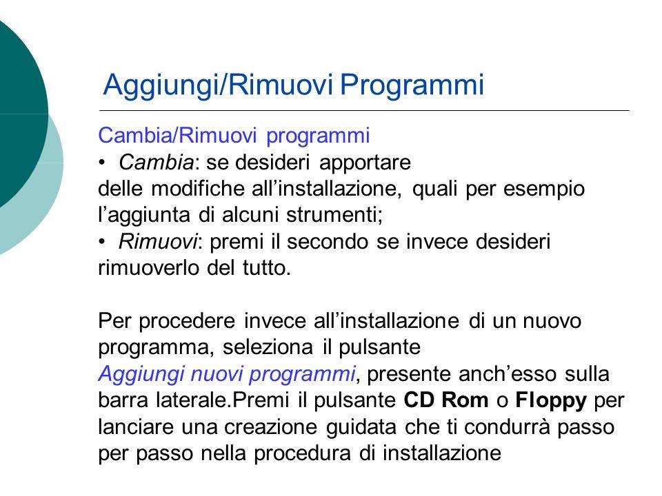 Cambia/Rimuovi programmi Cambia: se desideri apportare delle modifiche allinstallazione, quali per esempio laggiunta di alcuni strumenti; Rimuovi: premi il secondo se invece desideri rimuoverlo del tutto.